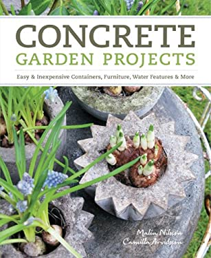 Concrete Garden Projects: Easy & Inexpensive Containers, Furniture, Water Features & More 9781604692822