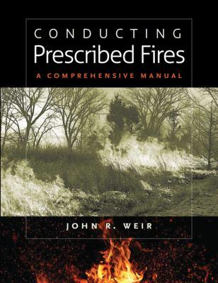 Conducting Prescribed Fires: A Comprehensive Manual 9781603441346