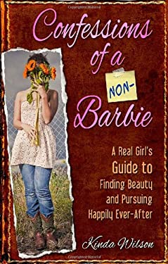 Confessions of a Non-Barbie: A Real Girl's Guide to Finding Beauty and Pursuing Happily Ever-After 9781606830086