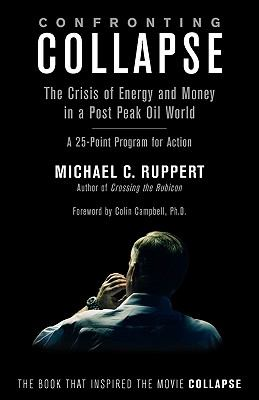 Confronting Collapse: The Crisis of Energy and Money in a Post Peak Oil World 9781603582650