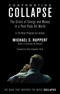 Confronting Collapse: The Crisis of Energy and Money in a Post Peak Oil World: A 25-Point Program for Action 9781603582643