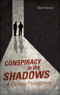 Conspiracy in the Shadows: A Chinese Passageway 9781607996569