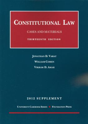 Constitutional Law, Cases and Materials, 13th and Concise 13th, 2012 Supplement 9781609301569