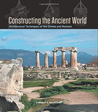 Constructing the Ancient World: Architectural Techniques of the Greeks and Romans 9781606060162