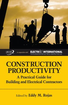 Construction Productivity: A Practical Guide for Building and Electrical Contractors 9781604270006