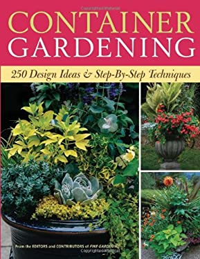 Container Gardening: 250 Design Ideas & Step-By-Step Techniques 9781600850806