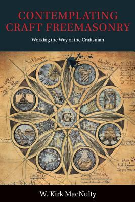 Contemplating Craft Freemasonry: Working the Way of the Craftsman