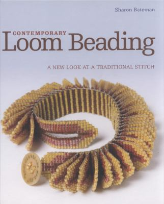Contemporary Loom Beading: A New Look at a Traditional Stitch 9781600592737