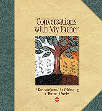 Conversations with My Father: A Keepsake Journal for Celebrating a Lifetime of Stories 9781600590894