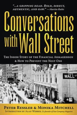 Conversations with Wall Street: The Inside Story of the Financial Armageddon & How to Prevent the Next One 9781607462941