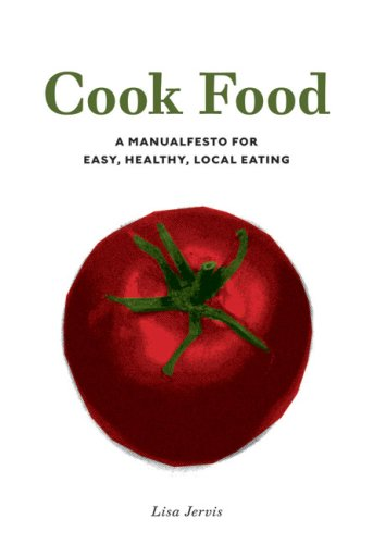 Cook Food: A Manualfesto for Easy, Healthy, Local Eating 9781604860733
