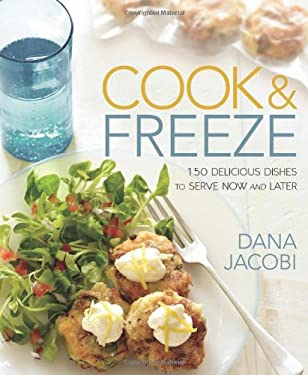 Cook & Freeze: 150 Delicious Dishes to Serve Now and Later 9781605294698