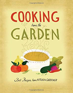 Cooking from the Garden: Best Recipes from Kitchen Gardener 9781600852473