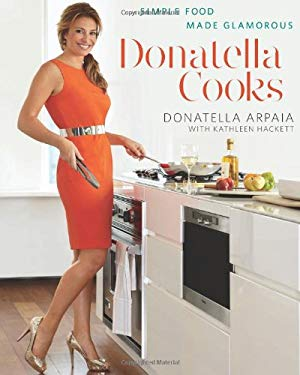 Donatella Cooks: Simple Food Made Glamorous 9781605296425