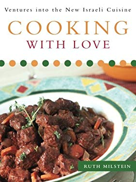 Cooking with Love: Ventures Into the New Israeli Cuisine 9781606042632