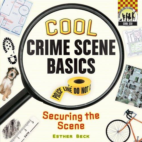 Cool Crime Scene Basics: Securing the Scene 9781604534849