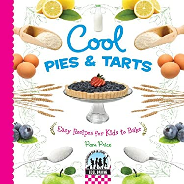 Cool Pies & Tarts: Easy Recipes for Kids to Bake 9781604537789