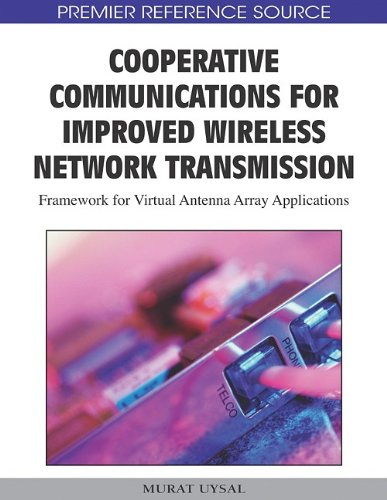 Cooperative Communications for Improved Wireless Network Transmission: Framework for Virtual Antenna Array Applications 9781605666655