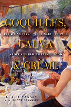 Coquilles, Calva, and Creme: Exploring France's Culinary Heritage: A Love Affair with Real French Food 9781605983295