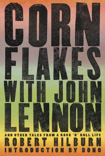 Corn Flakes with John Lennon: And Other Tales from a Rock 'n' Roll Life 9781605291659