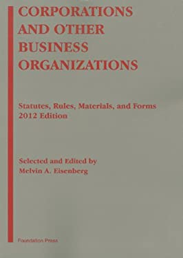 Corporations and Other Business Organizations: Statutes, Rules, Materials and Forms, 2012
