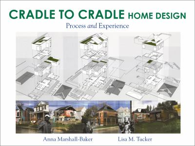 Cradle to Cradle Home Design: Process and Experience 9781609010751