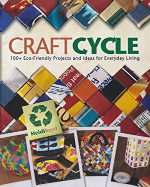 Craftcycle: 100+ Eco-Friendly Projects and Ideas for Everyday Living 9781600613043