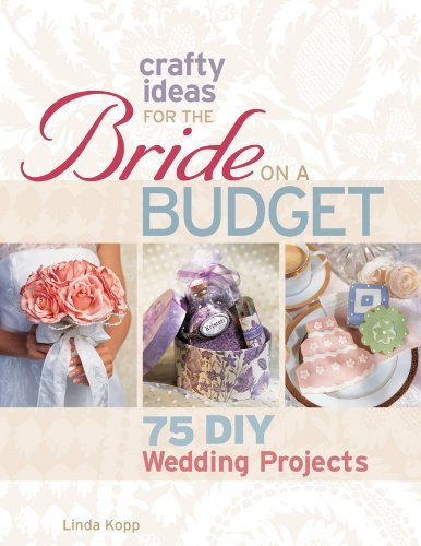 Crafty Ideas for the Bride on a Budget: 75 DIY Wedding Projects 9781600596896