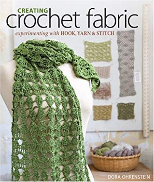 Creating Crochet Fabric: Experimenting with Hook, Yarn & Stitch 9781600593314