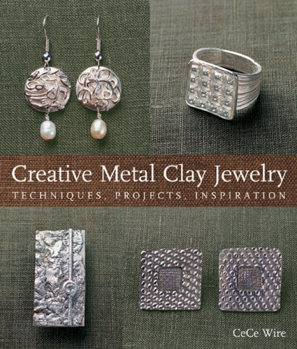 Creative Metal Clay Jewelry: Techniques, Projects, Inspiration 9781600591822
