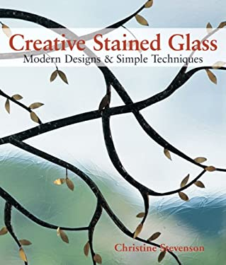Creative Stained Glass: Modern Designs & Simple Techniques 9781600591327