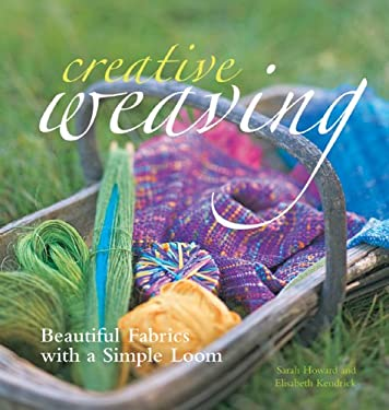 Creative Weaving: Beautiful Fabrics with a Simple Loom 9781600590986