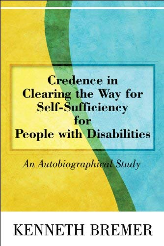 Credence in Clearing the Way for Self-Sufficiency for People with Disabilities: An Autobiographical Study 9781608368372