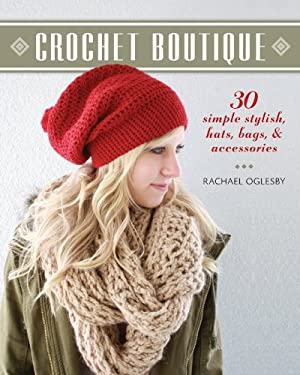 Crochet Boutique: 30 Simple, Stylish Hats, Bags & Accessories 9781600599262