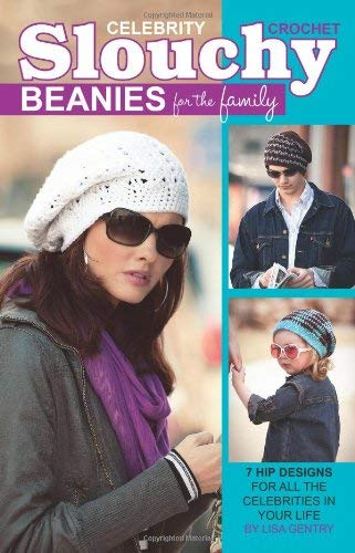 Crochet Celebrity Slouchy Beanies for the Family 9781609000943
