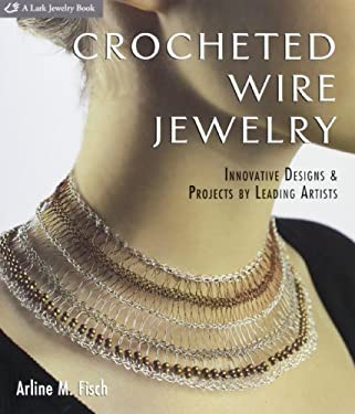 Crocheted Wire Jewelry: Innovative Designs & Projects by Leading Artists 9781600594816