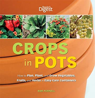 Crops in Pots: How to Plan, Plant, and Grow Vegetables, Fruits, and Herbs in Easy-Care Containers 9781606521649
