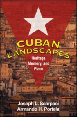 Cuban Landscapes: Heritage, Memory, and Place 9781606233245