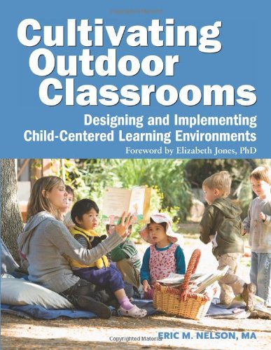 Cultivating Outdoor Classrooms: Designing and Implementing Child-Centered Learning Environments 9781605540252