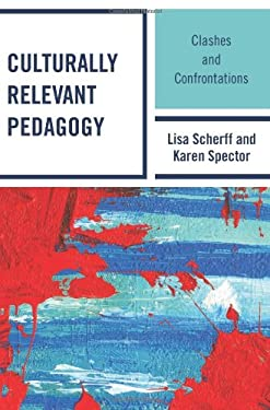 Culturally Relevant Pedagogy: Clashes and Confrontations 9781607094197
