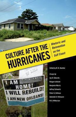 Culture After the Hurricanes: Rhetoric and Reinvention on the Gulf Coast 9781604734904