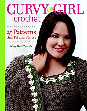 Curvy Girl Crochet: 25 Patterns That Fit and Flatter 9781600854125