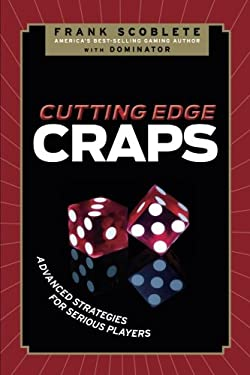 Cutting Edge Craps: Advanced Strategies for Serious Players 9781600783340
