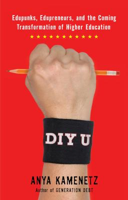DIY U: Edupunks, Edupreneurs, and the Coming Transformation of Higher Education 9781603582346