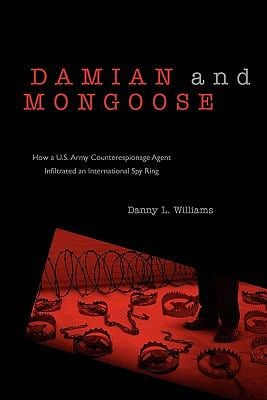 Damian and Mongoose: How A U.S. Army Counterespionage Agent Infiltrated an International Spy Ring 9781604945164