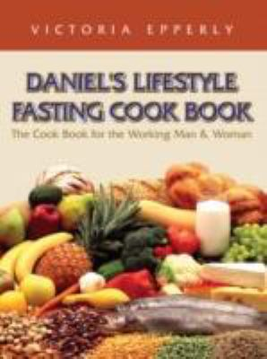 Daniel's Lifestyle Fasting Cook Book 9781606475409