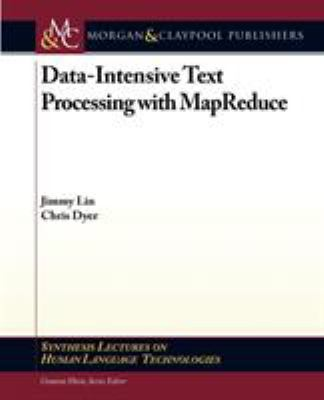 Data-Intensive Text Processing with Mapreduce 9781608453429