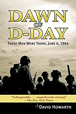 Dawn of D-Day: These Men Were There, June 6, 1944 9781602392038
