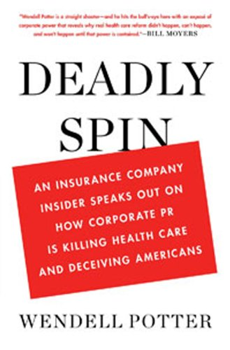 Deadly Spin: An Insurance Company Insider Speaks Out on How Corporate PR Is Killing Health Care and Deceiving Americans 9781608192816