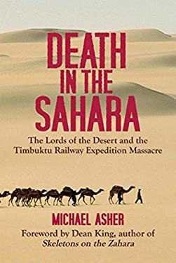 Death in the Sahara: The Lords of the Desert and the Timbuktu Railway Expedition Massacre 9781602396302